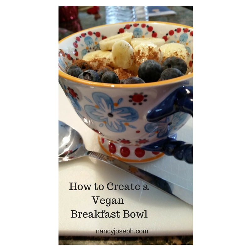 How to Create a Vegan Breakfast Bowl (Recipe for Happiness)