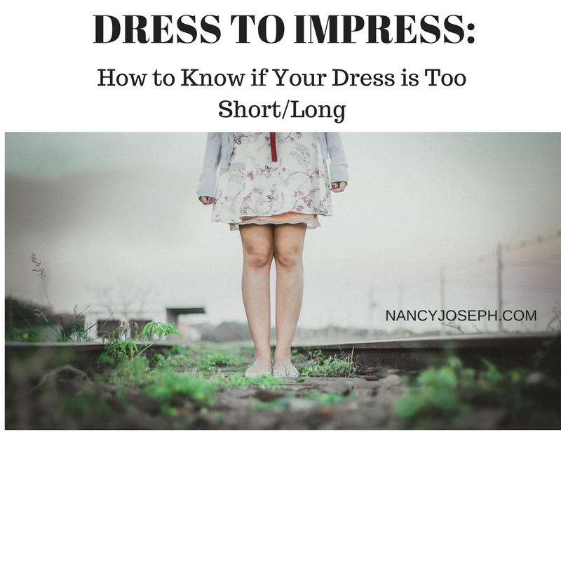 Dress to Impress – How to Know if Your Dress is Too Short/Long